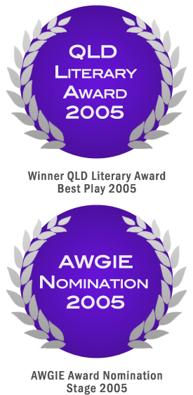 Winner QLD Literary Award Best Play 2005